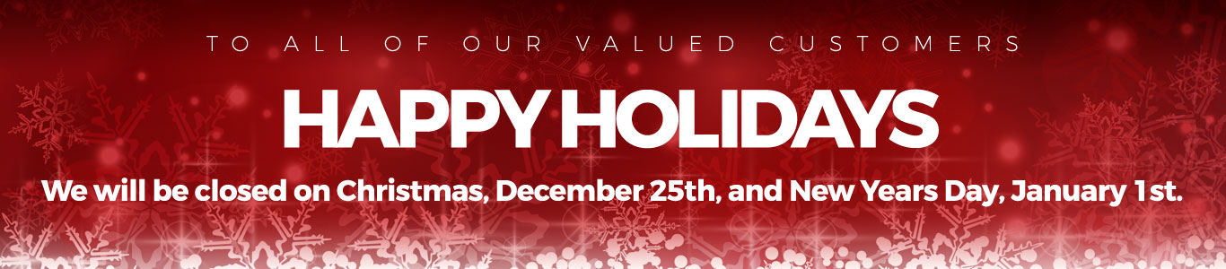 Happy Holidays 2018: We will be closed on Christmas, December 25th, and New Years Day, January 1st.
